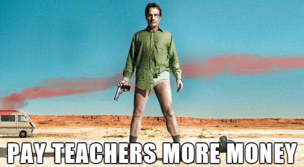 Breaking Bad Pay Teachers More Money